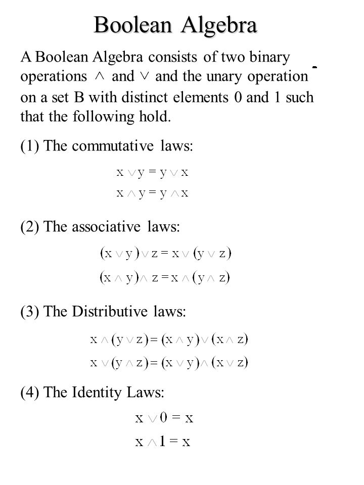 Boolean Algebra A Boolean Algebra consists of two binary