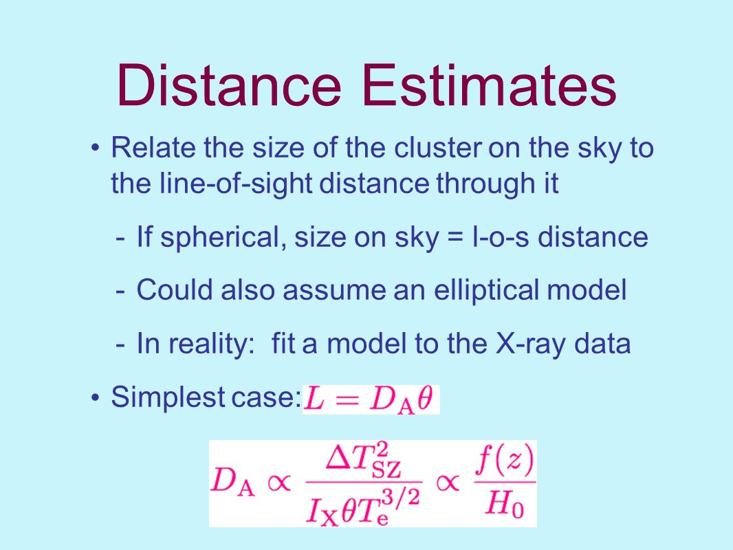 Distance Estimates Relate the size of the cluster on the sky to the line-of-sight distance through it.