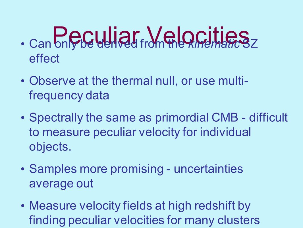 Peculiar Velocities Can only be derived from the kinematic SZ effect