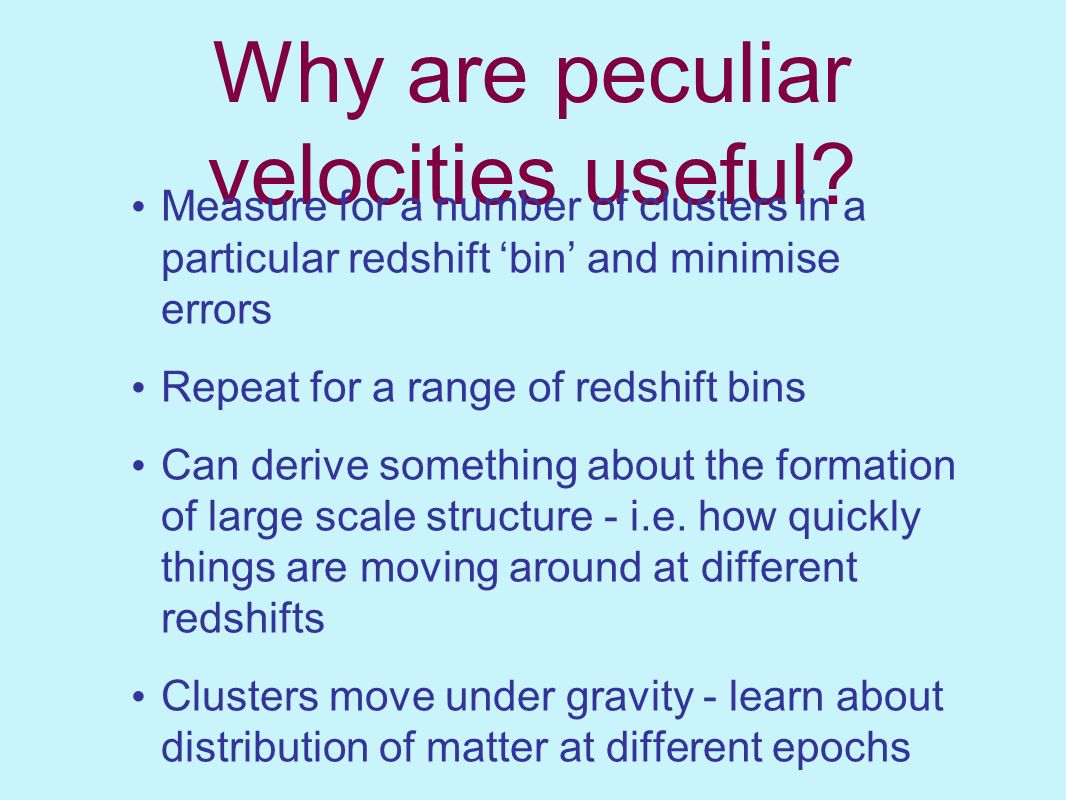 Why are peculiar velocities useful