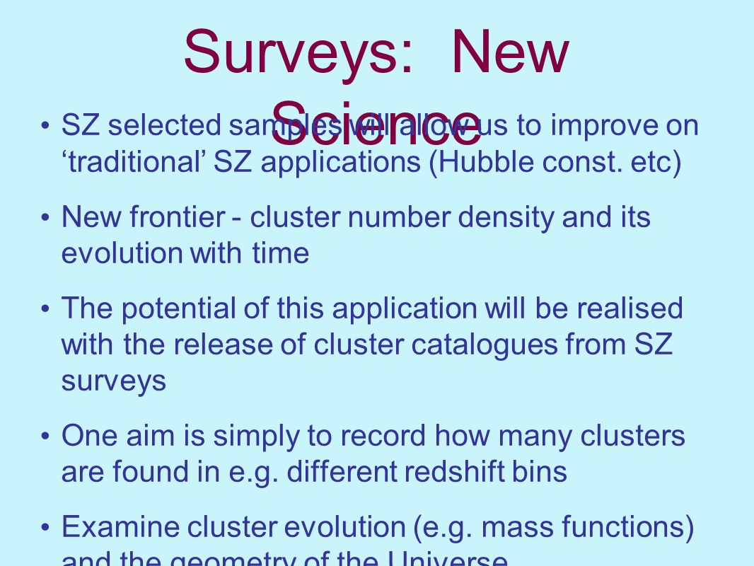 Surveys: New Science SZ selected samples will allow us to improve on 'traditional' SZ applications (Hubble const. etc)