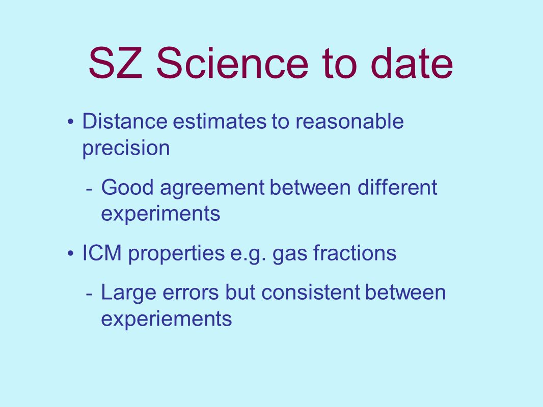 SZ Science to date Distance estimates to reasonable precision