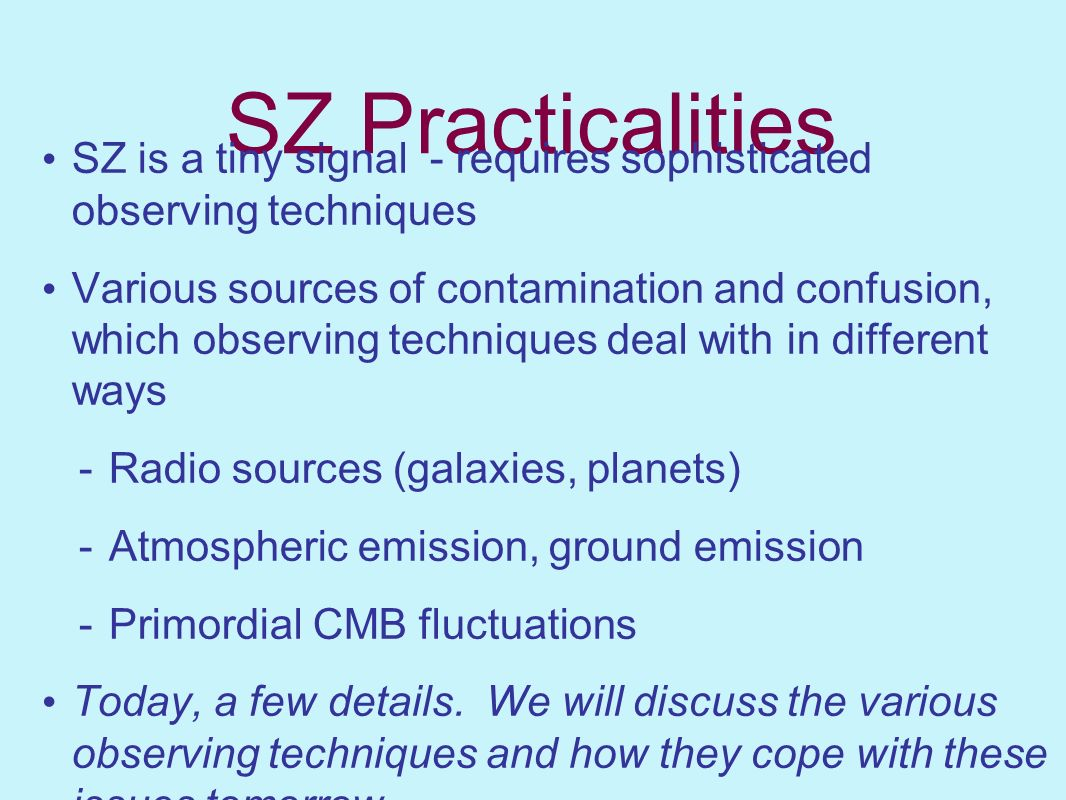 SZ Practicalities SZ is a tiny signal - requires sophisticated observing techniques.