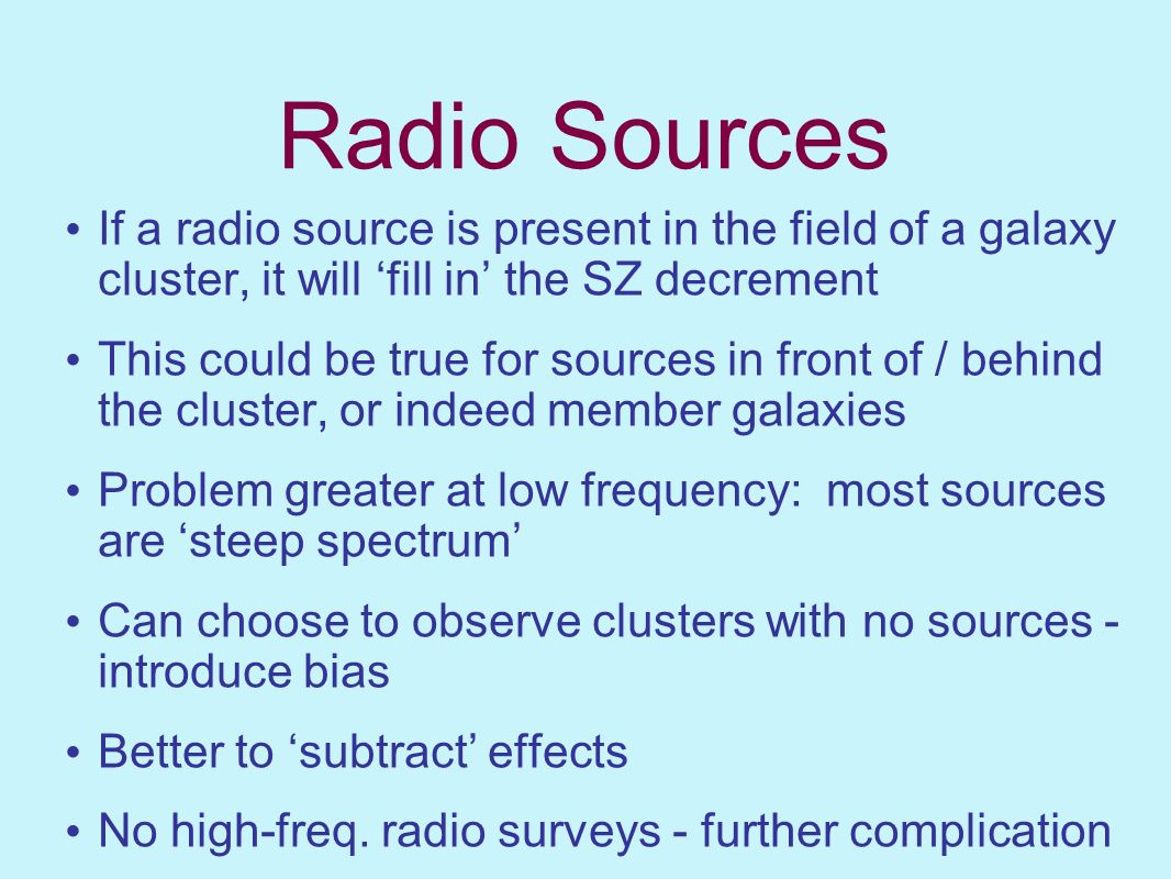 Radio Sources If a radio source is present in the field of a galaxy cluster, it will 'fill in' the SZ decrement.