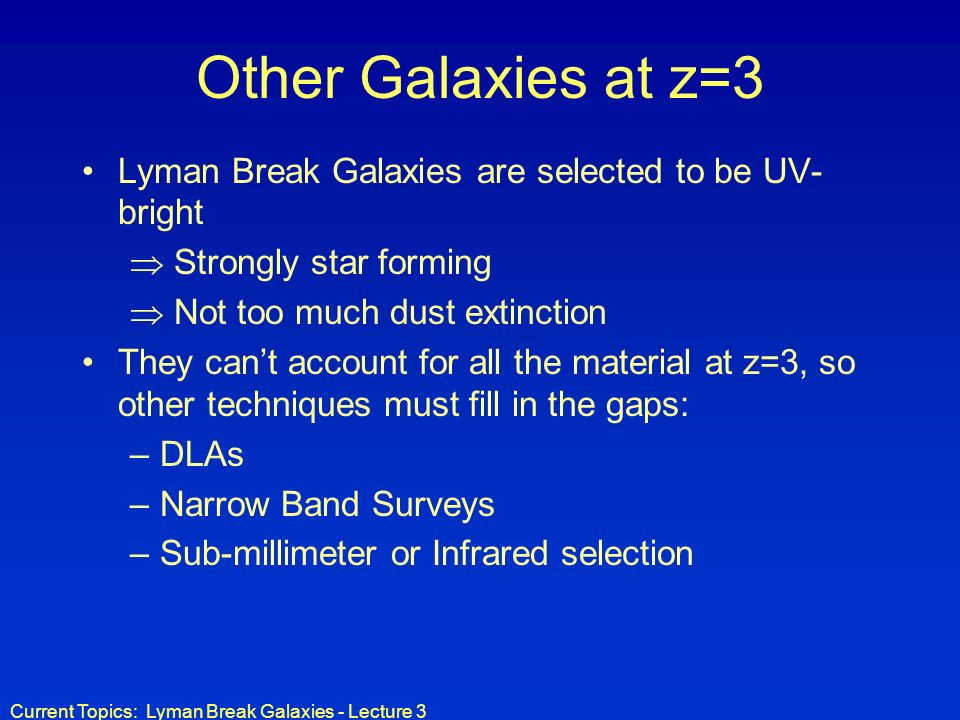 Other Galaxies at z=3 Lyman Break Galaxies are selected to be UV-bright. Strongly star forming. Not too much dust extinction.