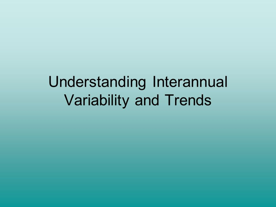 Understanding Interannual Variability and Trends