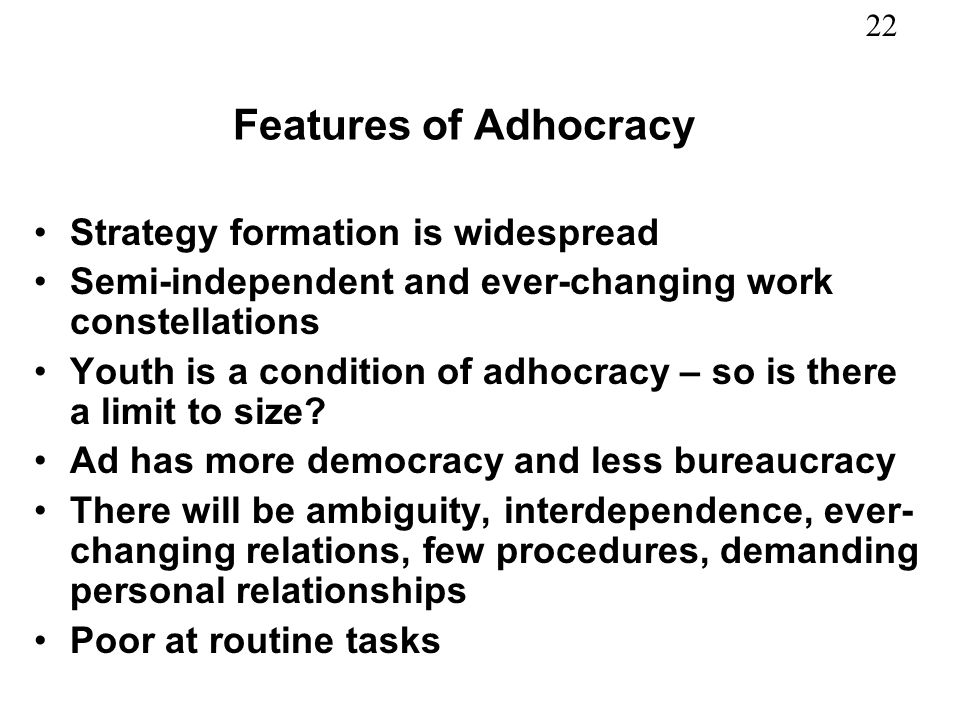 Features of Adhocracy Strategy formation is widespread