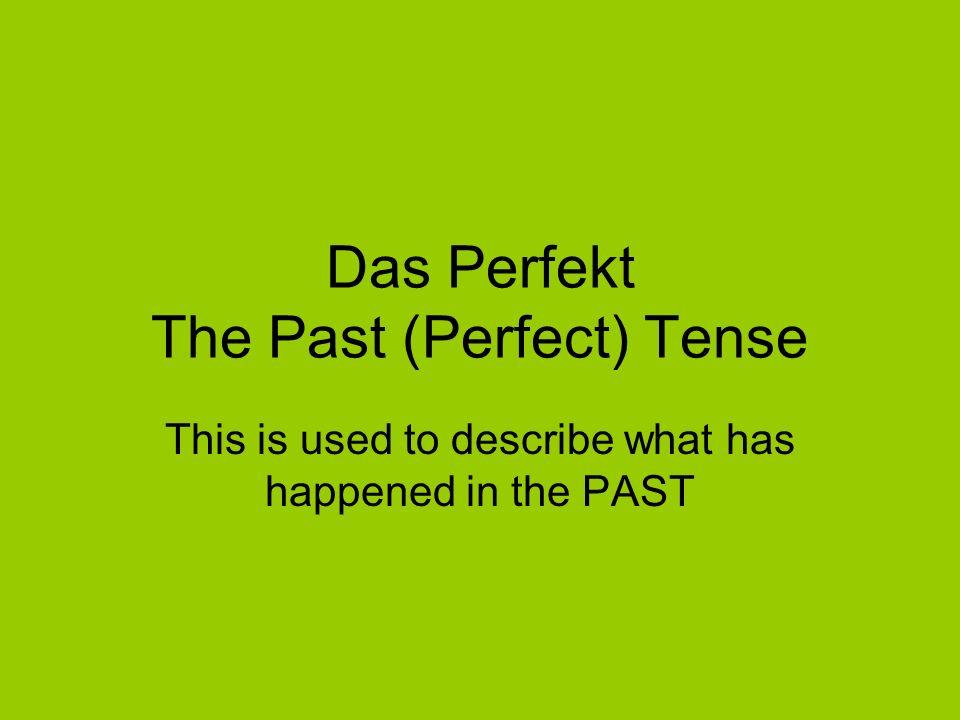 Das Perfekt The Past (Perfect) Tense
