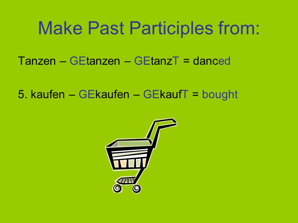Make Past Participles from: