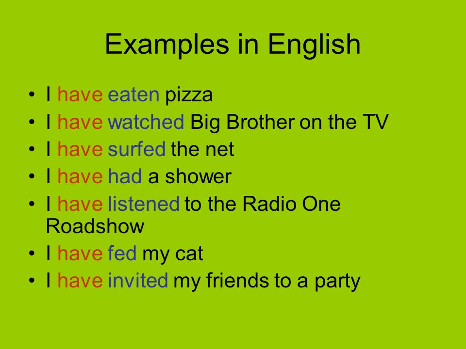 Examples in English I have eaten pizza