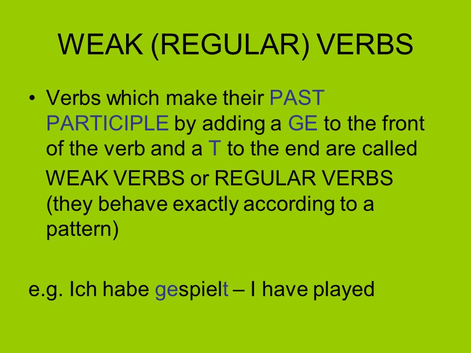 WEAK (REGULAR) VERBS Verbs which make their PAST PARTICIPLE by adding a GE to the front of the verb and a T to the end are called.