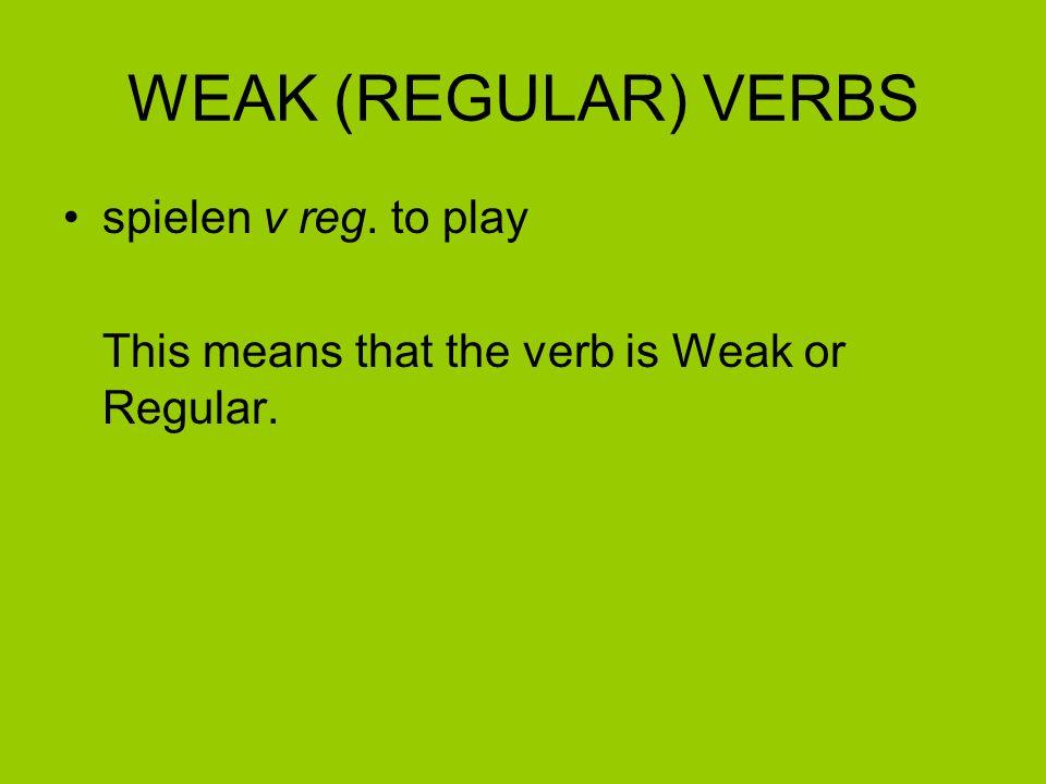 WEAK (REGULAR) VERBS spielen v reg. to play