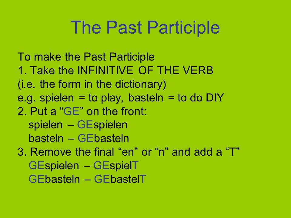 The Past Participle To make the Past Participle