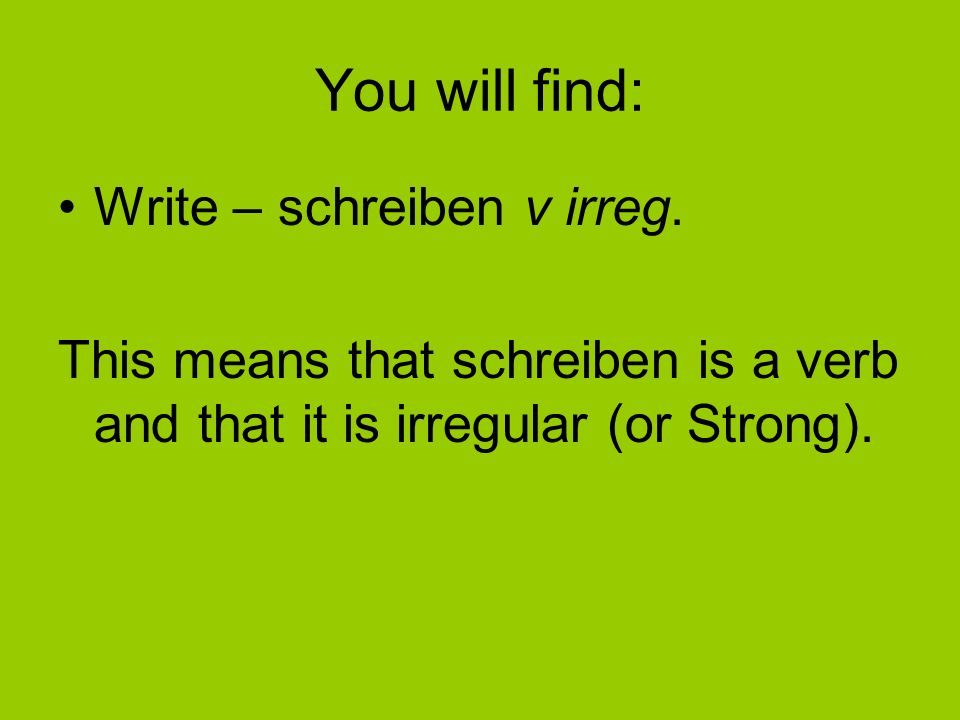 You will find: Write – schreiben v irreg.