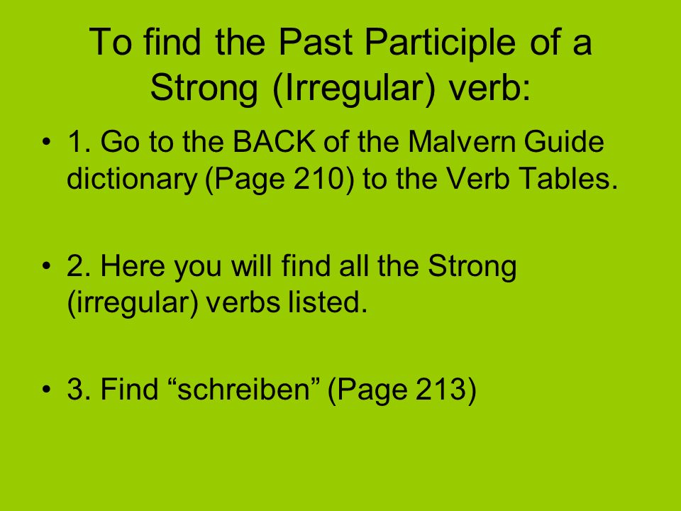 To find the Past Participle of a Strong (Irregular) verb: