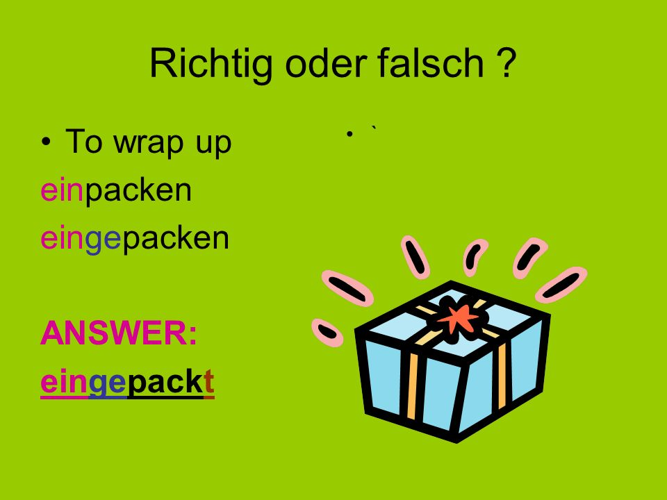 Richtig oder falsch To wrap up einpacken eingepacken ANSWER:
