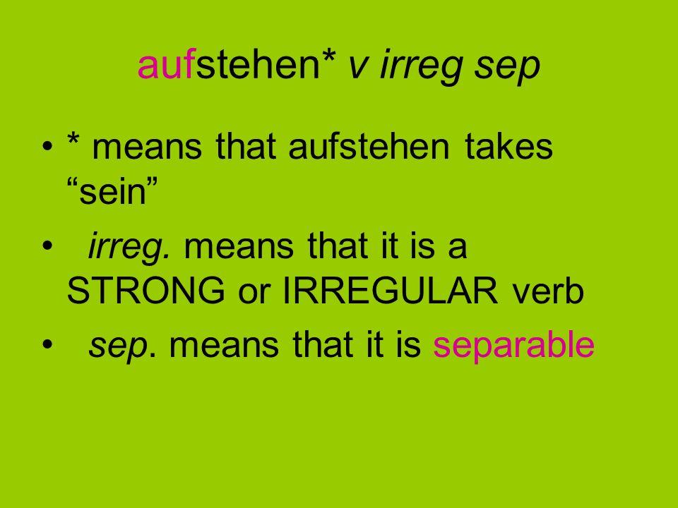 aufstehen* v irreg sep * means that aufstehen takes sein