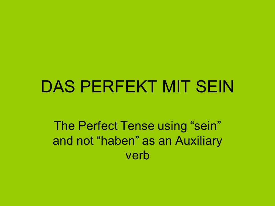 The Perfect Tense using sein and not haben as an Auxiliary verb
