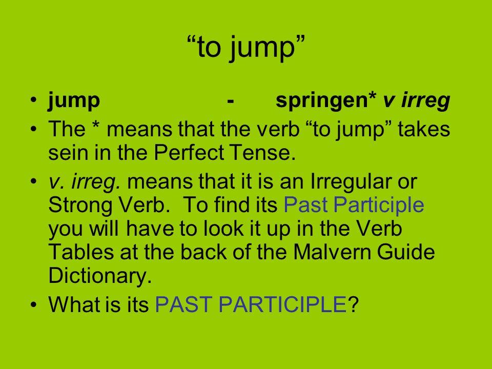 to jump jump - springen* v irreg
