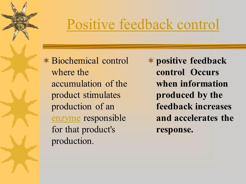 Positive feedback control