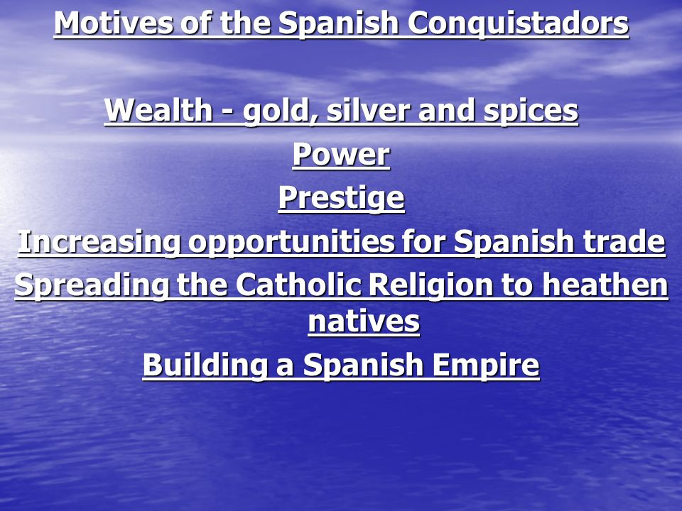 motives of the spanish conquistadors The spanish conquest of vast regions of the americas and the indian peoples  living  what were the motivations behind spanish conquests in the americas.