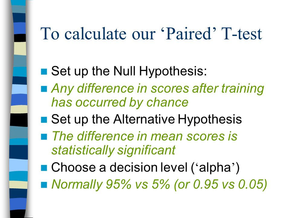 To calculate our 'Paired' T-test