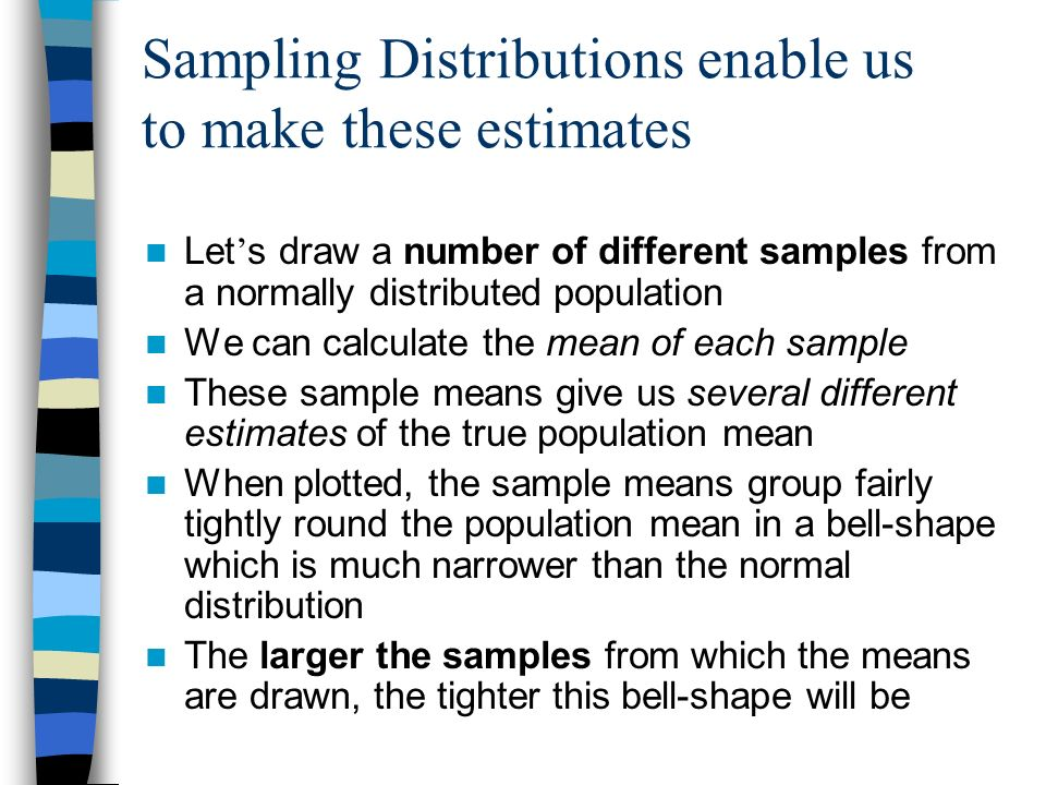 Sampling Distributions enable us to make these estimates