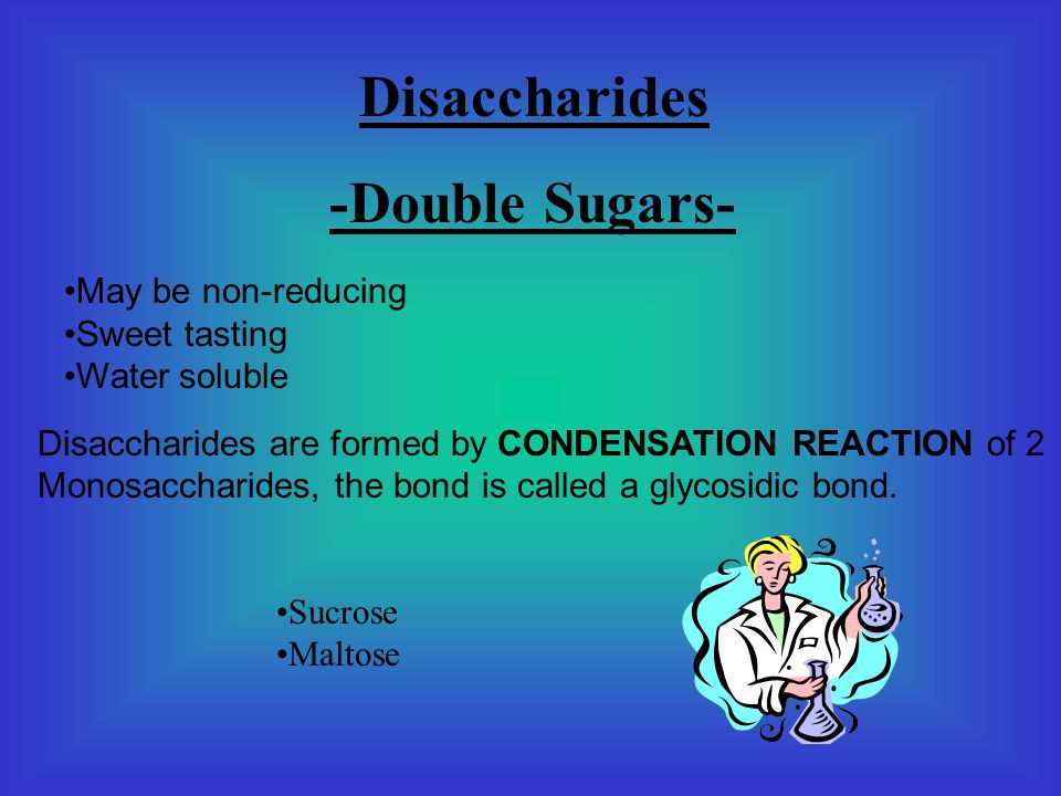 Disaccharides -Double Sugars- May be non-reducing Sweet tasting