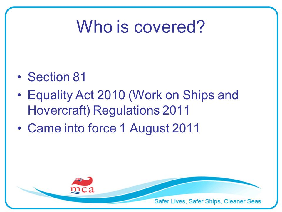 Who is covered. Section 81. Equality Act 2010 (Work on Ships and Hovercraft) Regulations 2011.