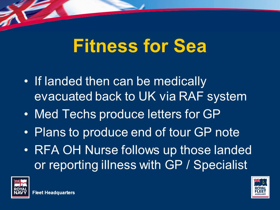 3/28/2017 Fitness for Sea. If landed then can be medically evacuated back to UK via RAF system. Med Techs produce letters for GP.