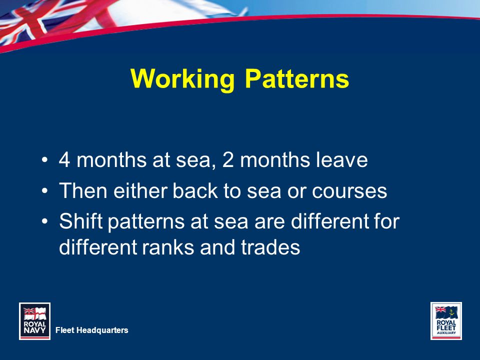 Working Patterns 4 months at sea, 2 months leave