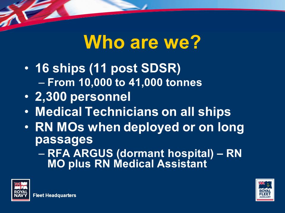 Who are we 16 ships (11 post SDSR) 2,300 personnel