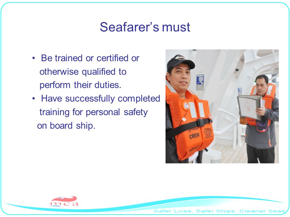 Seafarer's must Be trained or certified or otherwise qualified to