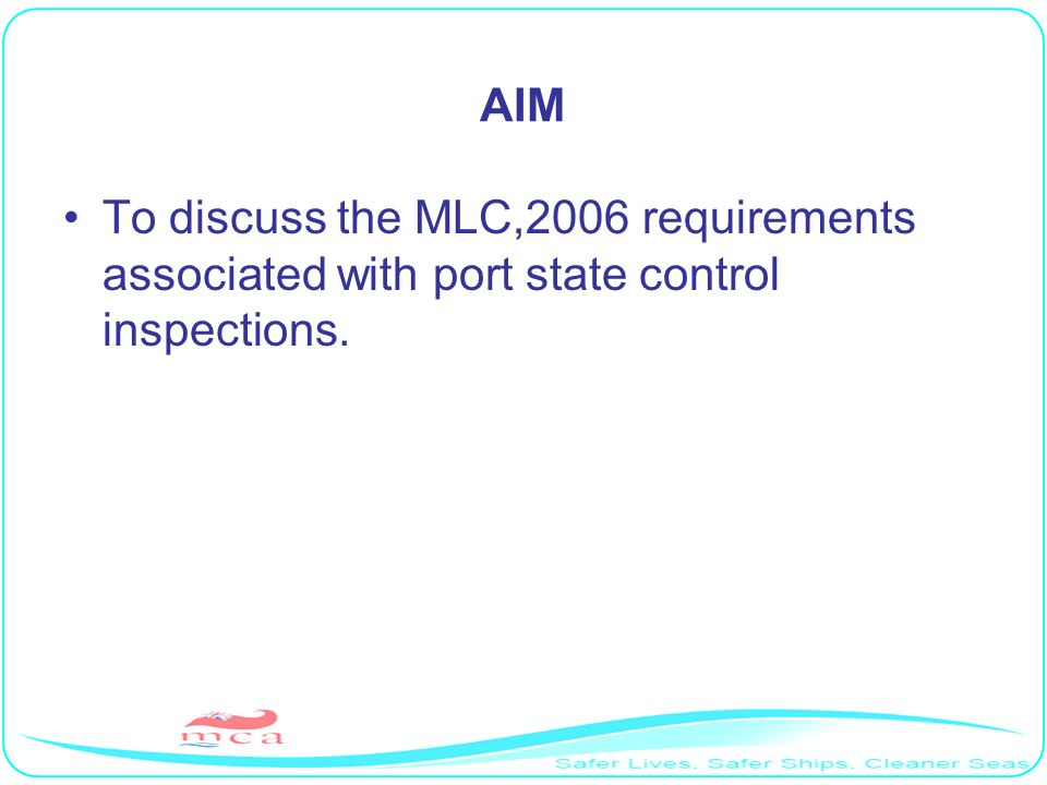 AIM To discuss the MLC,2006 requirements associated with port state control inspections. RP