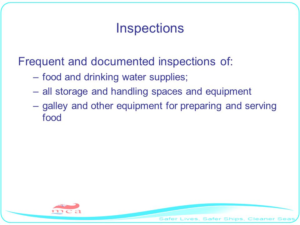 Inspections Frequent and documented inspections of: