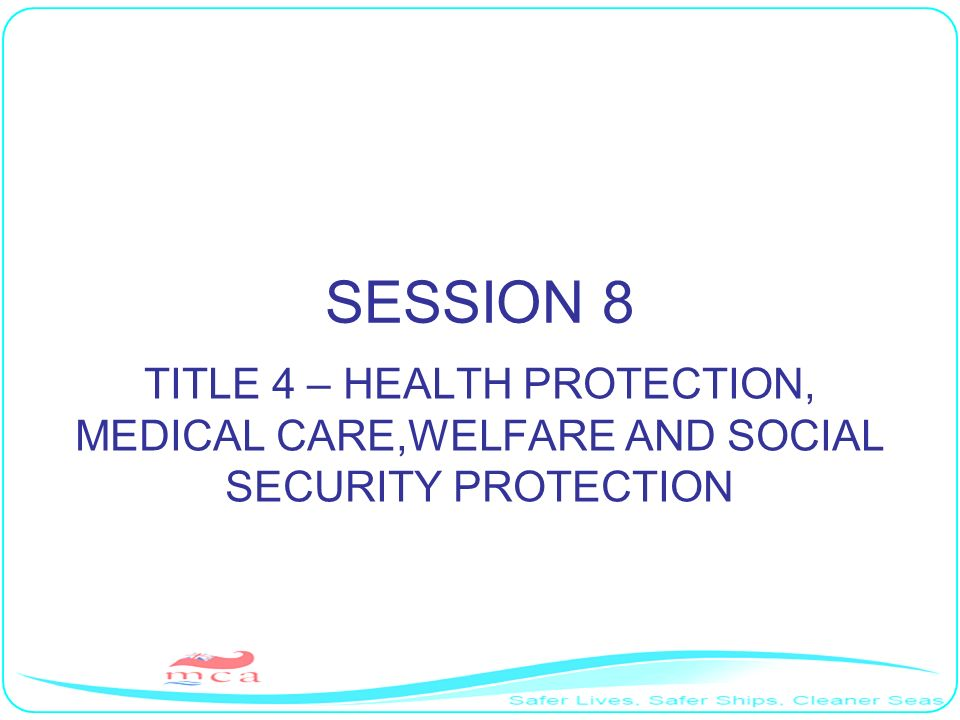SESSION 8 TITLE 4 – HEALTH PROTECTION, MEDICAL CARE,WELFARE AND SOCIAL SECURITY PROTECTION