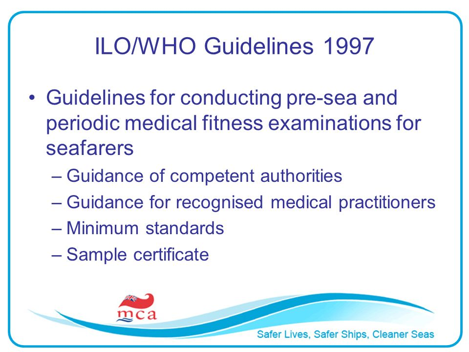 ILO/WHO Guidelines 1997 Guidelines for conducting pre-sea and periodic medical fitness examinations for seafarers.