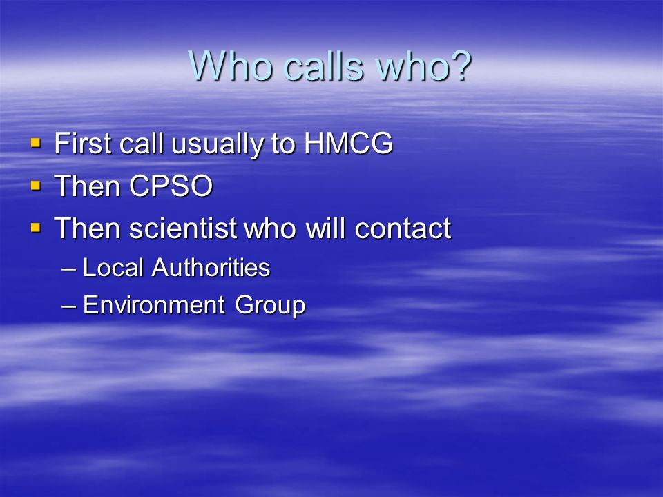 Who calls who First call usually to HMCG Then CPSO