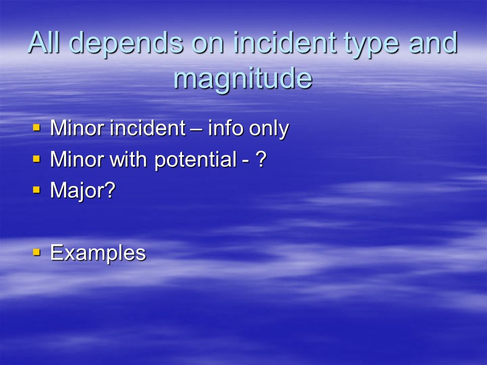 All depends on incident type and magnitude