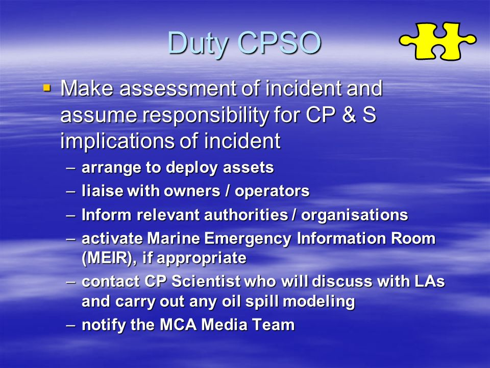 Duty CPSO Make assessment of incident and assume responsibility for CP & S implications of incident.