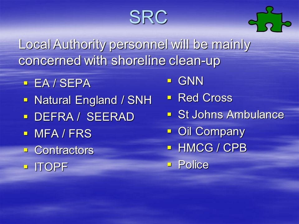 SRC Local Authority personnel will be mainly concerned with shoreline clean-up. GNN. Red Cross. St Johns Ambulance.