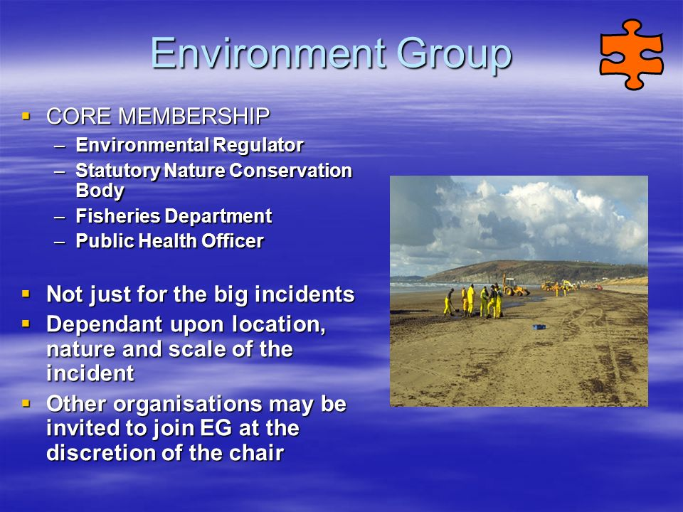 Environment Group CORE MEMBERSHIP Not just for the big incidents
