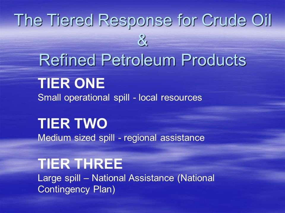 The Tiered Response for Crude Oil & Refined Petroleum Products