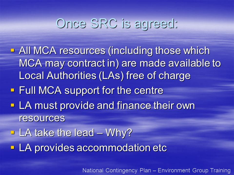 Once SRC is agreed: All MCA resources (including those which MCA may contract in) are made available to Local Authorities (LAs) free of charge.