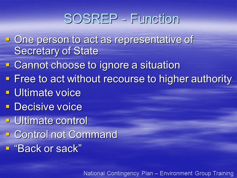 SOSREP - Function One person to act as representative of Secretary of State. Cannot choose to ignore a situation.
