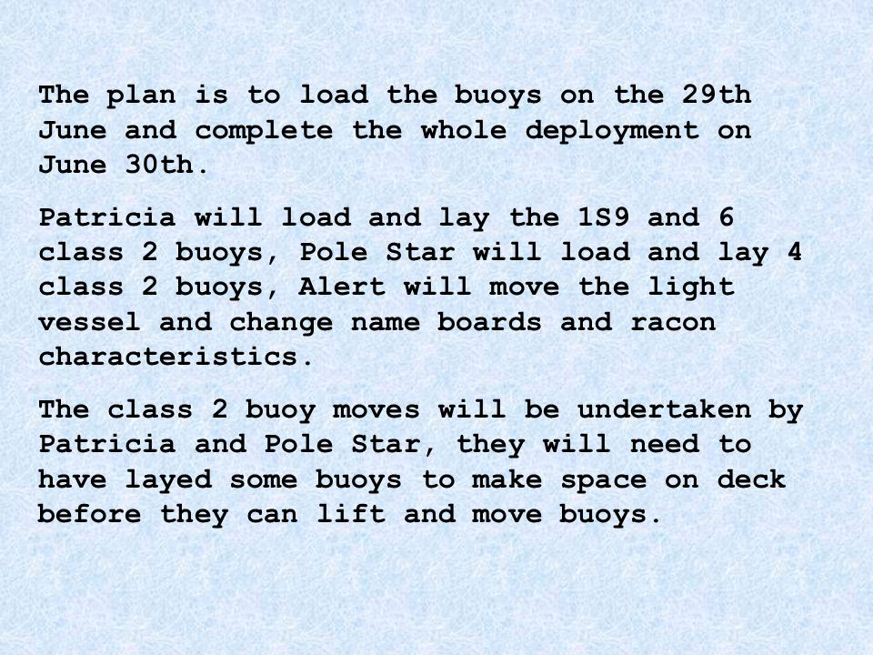 The plan is to load the buoys on the 29th June and complete the whole deployment on June 30th.