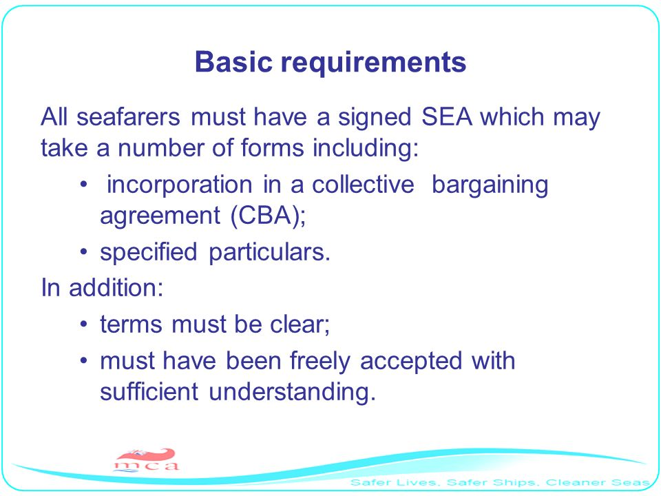Basic requirementsAll seafarers must have a signed SEA which may take a number of forms including: