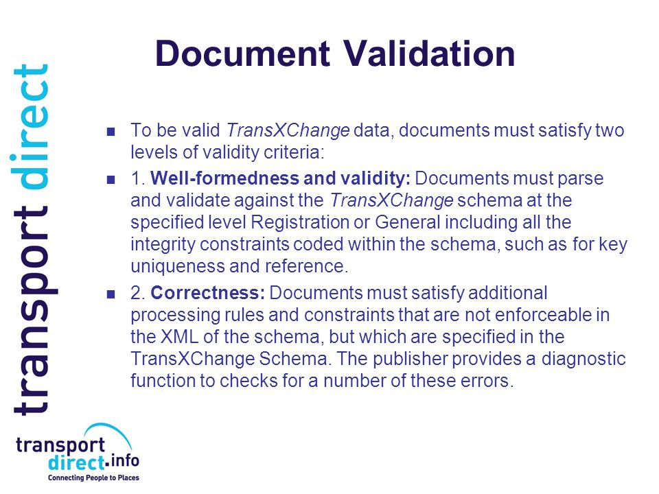 Document Validation To be valid TransXChange data, documents must satisfy two levels of validity criteria: