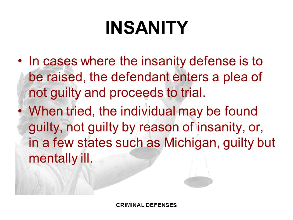 using insanity as a defense in a criminal case In a criminal trial, the insanity defenses are possible defenses by excuse, via which defendants may argue that they should not be held criminally liable for breaking the law the use of the insanity defense in cases of psychopathy.