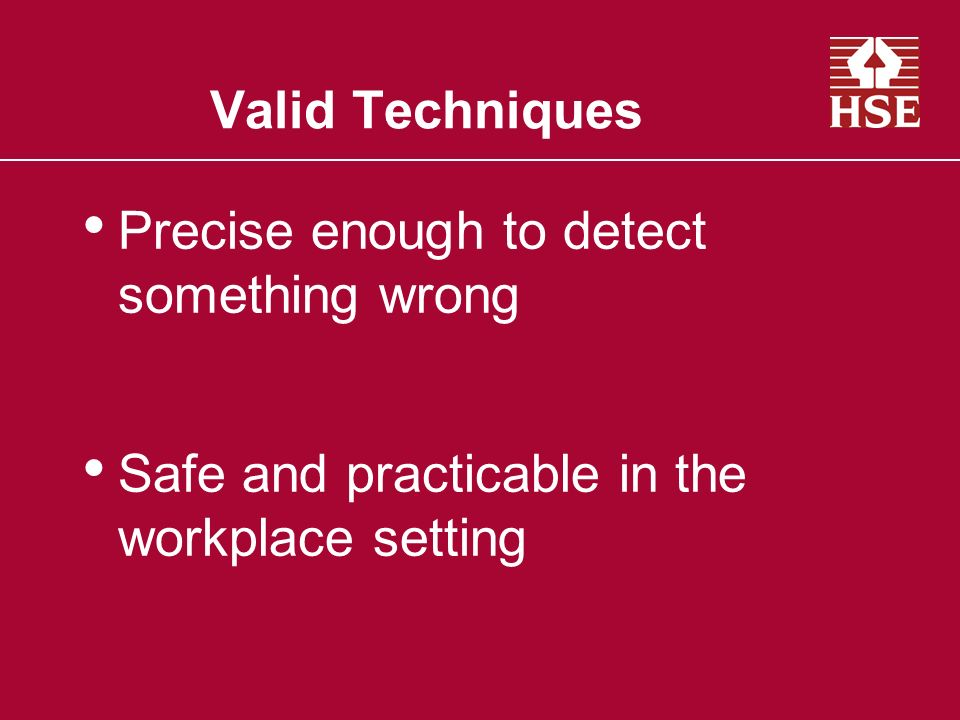 Valid Techniques Precise enough to detect something wrong.
